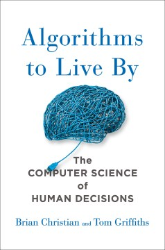 Product Algorithms to Live by: The Computer Science of Human Decisions