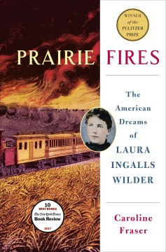 Product Prairie Fires: The American Dreams of Laura Ingalls Wilder