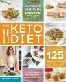 Product The Keto Diet: The Complete Guide to a High-Fat Diet, with More Than 125 Delectable Recipes and 5 Meal Plans to Shed Weight, Heal Your Body & Regain Confidence