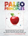 Product Paleo Principles: The Science Behind the Paleo Template, Step-by-tep Guides, Meal Plans, and 200+ Healthy & Delicious Recipes for Real Life