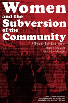 Product Women and the Subversion of the Community: A Mariarosa Dalla Costa Reader