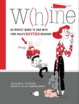 Product W(h)ine: 50 Perfect Wines to Pair With Your Child's Rotten Behavior