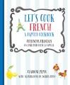 Product Let's Cook French / Cuisinons Francais: A Family Cookbook / Un Livre Pour Toute La Famille