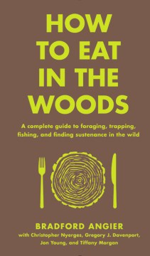 Product How to Eat in the Woods: A Complete Guide to Foraging, Trapping, Fishing, and Finding Sustenance in the Wild
