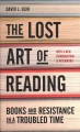Product The Lost Art of Reading: Books and Resistance in a Troubled Time
