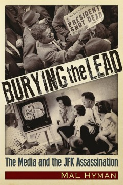 Product Burying the Lead: The Media and the JFK Assassination
