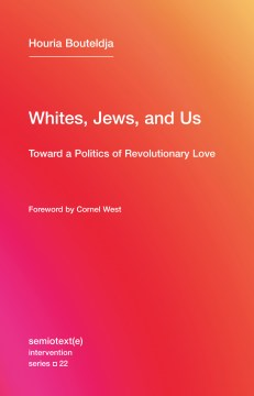 Product Whites, Jews, and Us: Toward a Politics of Revolutionary Love