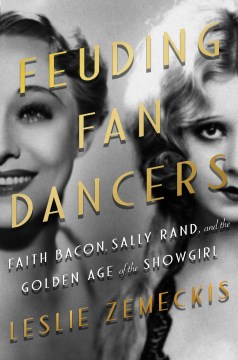 Product Feuding Fan Dancers: Faith Bacon, Sally Rand, and the Golden Age of the Showgirl
