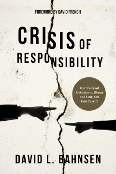 Product Crisis of Responsibility: Our Cultural Addiction to Blame and How You Can Cure It