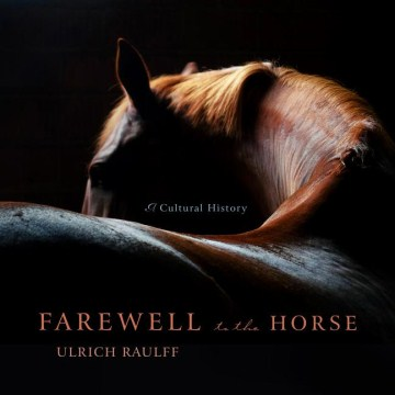 Product Farewell to the Horse: A Cultural History