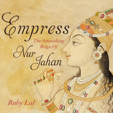Product Empress: The Astonishing Reign of Nur Jahan