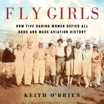 Product Fly Girls: How Five Daring Women Defied All Odds and Made Aviation History