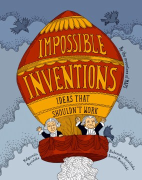 Product Impossible Inventions: Ideas That Shouldn't Work