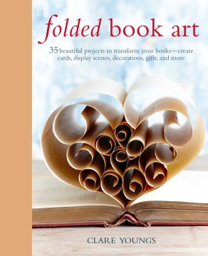 Product Folded Book Art: 35 Beautiful Projects to Transform Your Books - Create Cards, Display Scenes, Decorations, Gifts, and More