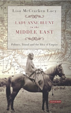 Product Lady Anne Blunt in the Middle East: Travel, Politics and the Idea of Empire
