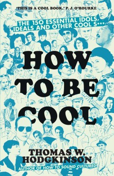 Product How to Be Cool: The 150 Essential Idols, Ideals and Other Cool S***