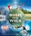 Product Lonely Planet's Where to Go When: The Ultimate Trip Planner for Every Month of the Year