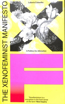 Product The Xenofeminist Manifesto: A Politics for Alienation