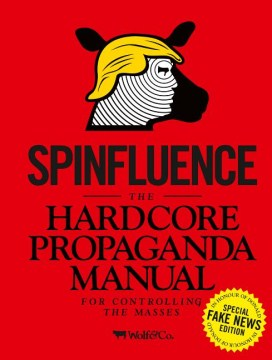 Product Spinfluence: The Hardcore Propaganda Manual for Controlling the Masses