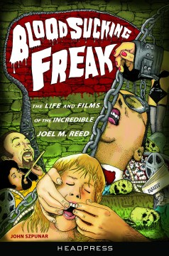 Product Blood Sucking Freak!: The Life and Films of the Incredible Joel M. Reed