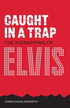 Product Caught in a Trap: The Kidnapping of Elvis