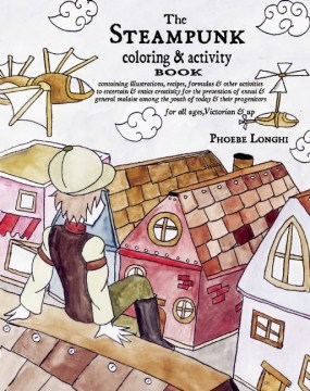 Product The Steampunk Coloring & Activity Book: Containing Illustrations, Recipes, Formulas & Other Activities to Entertain & Entice Creativity for the Prevention of Ennui & General Malaise Among the Youth of Today & Their Progenitors