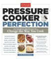 Product Pressure Cooker Perfection: 100 Foolproof Recipes That Will Change the Way You Cook