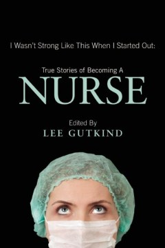 Product I Wasn't Strong Like This When I Started Out: True Stories of Becoming a Nurse