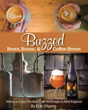 Product Buzzed: Beers, Booze, & Coffee Brews: Where to Enjoy the Best Craft Beverages in New England