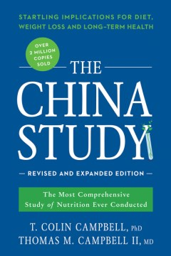 Product The China Study: The Most Comprehensive Study of Nutrition Ever Conducted and the Startling Implications for Diet, Weight Loss, and Long-Term Health