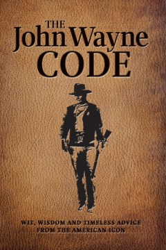 Product The John Wayne Code: Wit, Wisdom and Timeless Advice From the American Icon