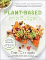 Product Plant-Based on a Budget: Delicious Vegan Recipes for Under $30 a Week, in Less Than 30 Minutes a Meal