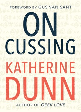 On Cussing: Bad Words and Creative Cursing Katherine Dunn