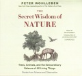 Product The Secret Wisdom of Nature: Trees, Animals, and the Extraordinary Balance of All Living Things; Stories from Science and Observation: Library Edition
