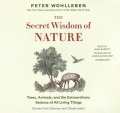 Product The Secret Wisdom of Nature: Trees, Animals, and the Extraordinary Balance of All Living Things; Stories from Science and Observation