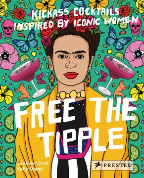Product Free the Tipple: Kickass Cocktails Inspired by Iconic Women