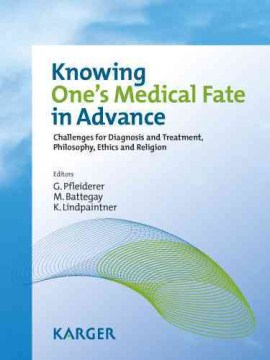 Product Knowing One's Medical Fate in Advance: Challenges for Diagnosis and Treatment, Philosophy, Ethics and Religion