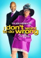 Product Tyler Perry's I Don't Want to Do Wrong