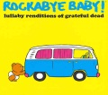 Product Rockabye Baby! Lullaby Renditions Of Grateful Dead