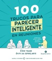 Product 100 trucos para parecer inteligente en las reuniones / 100 Tricks To Appear Smart In Meetings: Como Tener Exito Sin Esforzarte / How to Get by Without Even Trying