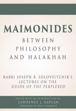 Product Maimonides - Between Philosophy and Halakhah: Rabbi Joseph B. Soloveitchik's Lectures on the Guide of the Perplexed at the Bernard Revel Graduate School (1950-51)